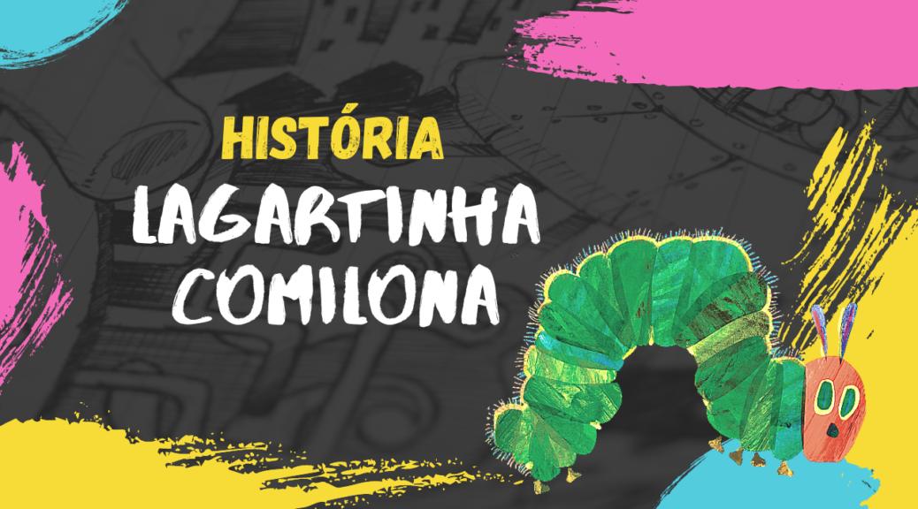 Historinha da Lagartinha Comilona