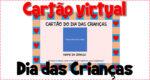 Cartão virtual para o dia das crianças 2020
