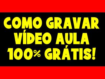 COMO GRAVAR VIDEO AULA 100 GRATIS