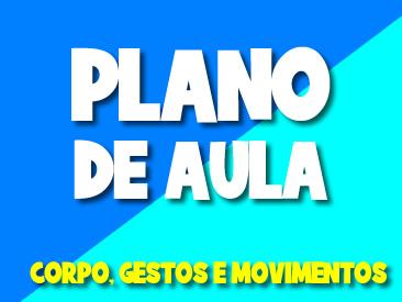 PLANO DE AULA CORPO GESTOS E MOVIMENTOS