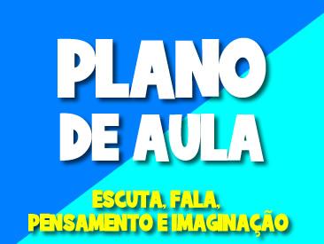 PLANO DE AULA ESCUTA, FALA, PENSAMENTO E IMAGINAÇÃO