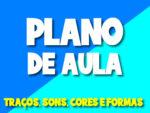 PLANO DE AULA: TRAÇOS, SONS, CORES E FORMAS – PARA BERÇARIO, MATERNAL E EDUCAÇÃO INFANTIL