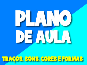 PLANO DE AULA TRAÇOS, SONS, CORES E FORMAS
