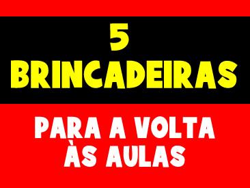 5 BRINCADEIRAS PARA A VOLTA AS AULAS