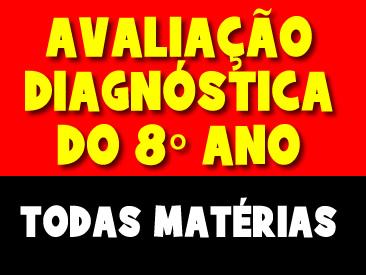AVALIAÇÃO DIAGNOSTICA DO 8 ANO TODAS MATERIAS