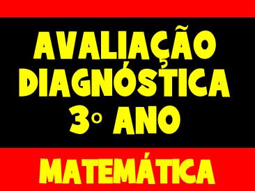 AVALIAÇÃO DIAGNOSTICA MATEMÁTICA 3 ANO