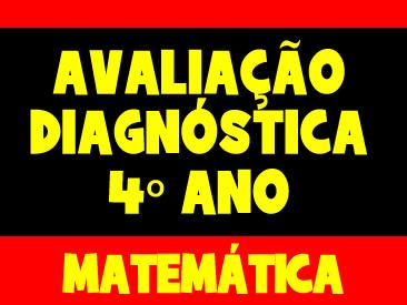 AVALIAÇÃO DIAGNOSTICA MATEMÁTICA 4 ANO