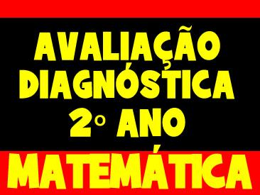 AVALIAÇÃO DIAGNOSTICA MATEMATICA 2 ANO