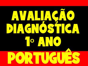 AVALIAÇÃO DIAGNOSTICA PORTUGUÊS 1 ANO