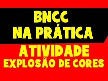 BNCC NA PRÁTICA - EXPLOSÃO DE CORES