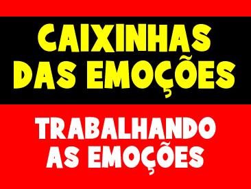 CAIXINHA DAS EMOÇÕES - TRABALHANDO AS EMOÇÕES