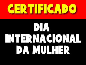 CERTIFICADO DIA INTERNACIONAL DA MULHER