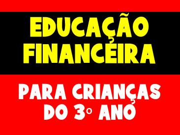 EDUCAÇÃO FINANCEIRA PARA CRIANÇAS DO 3 ANO
