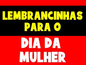 LEMBRANCINHAS PARA O DIA DA MULHER