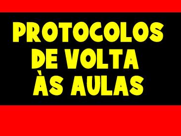 PROTOCOLOS DE VOLTA AS AULAS