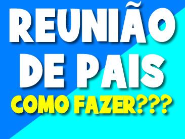 REUNIAO DE PAIS O QUE FAZER