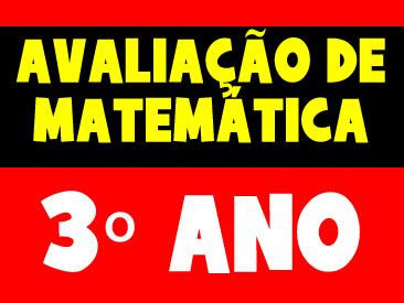 AVALIAÇÃO DE MATEMÁTICA 3 ANO