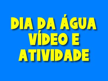 DIA DA AGUA VIDEO E ATIVIDADE