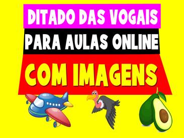 DITADO PARA AULA ONLINE COM AS VOGAIS