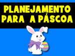 PLANEJAMENTO DE AULA PARA A PÁSCOA ALINHADO À BNCC – ENSINO REMOTO E PRESENCIAL + PDF PARA BAIXAR