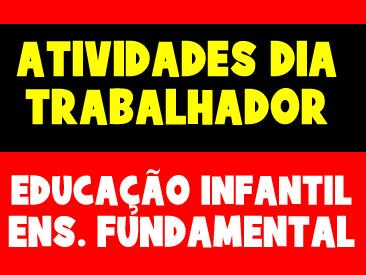 ATIVIDADES PARA O DIA DO TRABALHADOR - EDUCAÇÃO INFANTIL E ENSINO FUNDAMENTAL