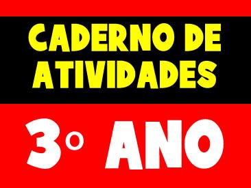 CADERNO DE ATIVIDADES PARA O 3 ANO