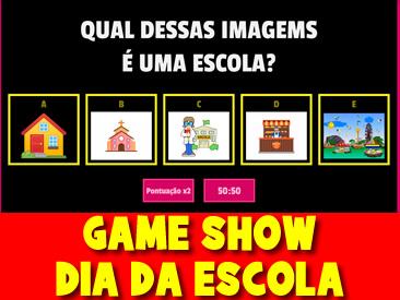 GAME SHOW DO DIA DA ESCOLA