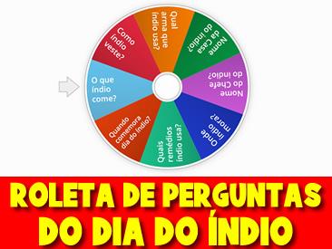 ROLETA DE PERGUNTAS DO DIA DO INDIO