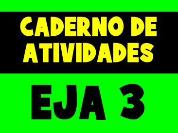 CADERNO DE ATIVIDADES PARA O EJA 3 PERIODO