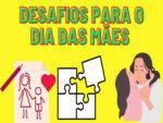 DESAFIOS PARA O DIA DAS MÃES – AULAS ONLINE OU PRESENCIAIS