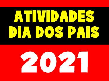 ATIVIDADES DIA DOS PAIS 2021
