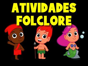 ATIVIDADES PARA O FOLCLORE