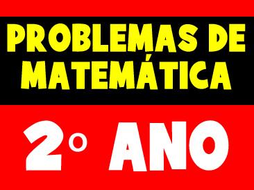 PROBLEMAS DE MATEMÁTICA 2 ANO