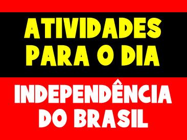 ATIVIDADES PARA O DIA DA INDEPENDÊNCIA DO BRASIL