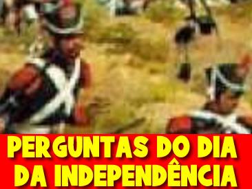 PERGUNTAS DO DIA DA INDEPENDÊNCIA DO BRASIL
