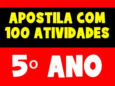 APOSTILA COM 100 ATIVIDADES PARA O 5 ANO