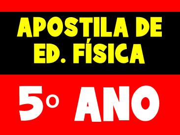 APOSTILA DE EDUCAÇÃO FÍSICA 5 ANO