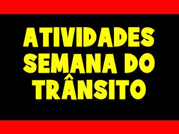 ATIVIDADES PARA A SEMANA DO TRÂNSITO