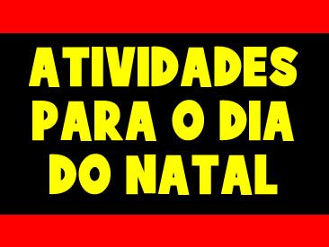 ATIVIDADES PARA O DIA DO NATAL