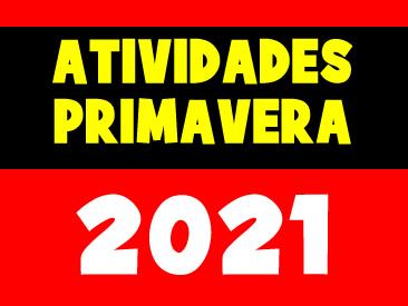 ATIVIDADES PARA PRIMAVERA 2021