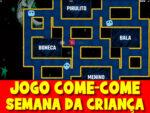 Jogo Come-Come (Pacman) para a semana das crianças