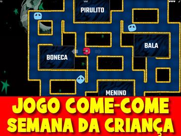JOGO COME-COME SEMANA DA CRIANÇA